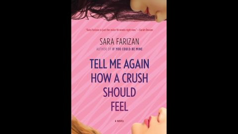 """""""If You Could Be Mine"""" author Sara Farizan returns with a coming-out story in """"Tell Me Again How a Crush Should Feel."""" At the center of a multilayered story of subplots, love triangles and quirky characters is the simple tale of how Leila falls for Saskia. The hard part is keeping it a secret from her conservative Persian family and the rest of the school. Publishers Weekly calls it """"a welcome addition to the coming-out/coming-of-age genre."""""""