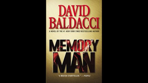 """<strong>""""Memory Man."""" </strong>With more than 100 million books in print<a href=""""http://davidbaldacci.com/book/memory-man/"""" target=""""_blank"""" target=""""_blank"""">, David Baldacci</a> surely knows how to tell a thrilling story. With """"Memory Man"""" publishing in May, Baldacci introduces a character with a perfect memory. And when his family is murdered, this police detective's ability to remember everything becomes a curse. And yet this power may be essential to solving the crime."""