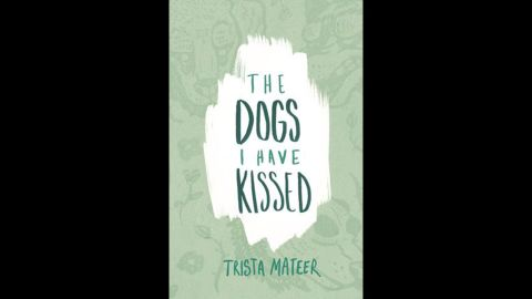 """Trista Mateer's winning second collection of poetry, """"The Dogs I have Kissed,"""" proves that poetry is alive and well and adaptable to social media. Mateer won, of course, in the poetry category."""