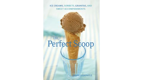"""""""The Perfect Scoop: Ice Creams, Sorbets, Granitas, and Sweet Accompaniments"""""""