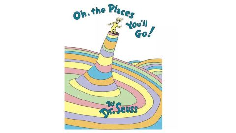 """""""Oh, the Places You'll Go"""" by Dr. Seuss"""