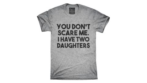 'You Don't Scare Me I Have Two Daughters' tee