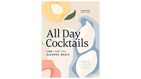 """""""All Day Cocktails: Low (And No) Alcohol Magic"""" by Shaun Byrne and Nick Tesar"""