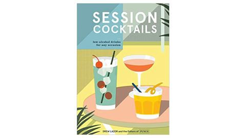 """""""Session Cocktails: Low-Alcohol Drinks for Any Occasion"""" by Drew Lazor and the Editors of Punch"""