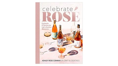"""""""Celebrate Rosé: Cocktails & Parties for Life's Rosiest Moments"""" by Ashley Rose Conway"""