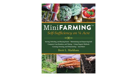 'Mini Farming: Self-Sufficiency on 1/4 Acre' by Brett L. Markham