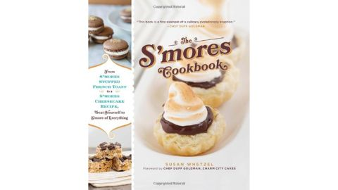 'The S'mores Cookbook: From S'mores Stuffed French Toast to a S'mores Cheesecake Recipe, Treat Yourself to S'more of Everything' by Susan Whetzel Moss