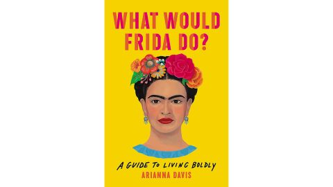 'What Would Frida Do? A Guide to Living Boldly' by Arianna Davis