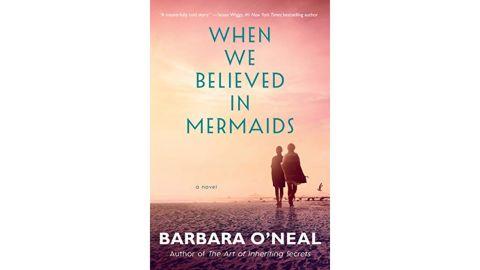 'When We Believed in Mermaids' by Barbara O'Neal