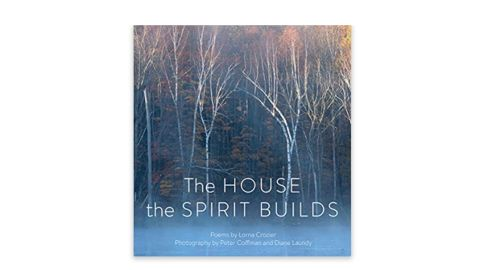 'The House the Spirit Builds' by Lorna Crozier