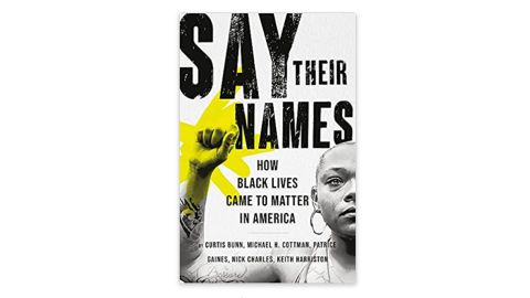'Say Their Names: How Black Lives Came to Matter in America' by Curtis Bunn, Michael H. Cottman, Patrice Gaines, Nick Charles and Keith Harriston
